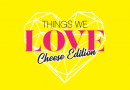 Things We Love Cheese Edition